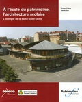 Anne-Claire Baratault - A l'école du patrimoine, l'architecture scolaire - L'exemple de la Seine-Saint-Denis.