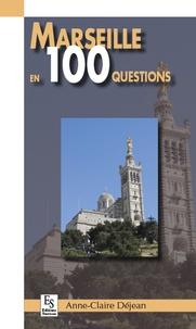 Anne-Claire Déjean - Marseille en 100 questions.