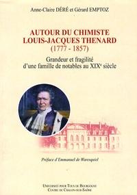 Anne-Claire Déré et Gérard Emptoz - Autour du chimiste Louis-Jacques Thenard (1777-1857) - Grandeur et fragilité d'une famille de notables au XIXe siècle.