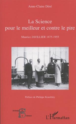 Anne-Claire Déré - La science pour le meilleur et contre le pire - Maurice Javillier 1875-1955.