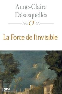 Télécharger gratuitement les ebooks La force de l'invisible PDF par Anne-Claire Désesquelles (French Edition)