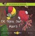 Anne-Claire Errard et Marie-Lys Errard - De l'eau sur Mars ! - Dès 4 ans.