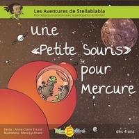 Anne-Claire Errard et Marie-Lys Errard - Une petite souris pour Mercure.