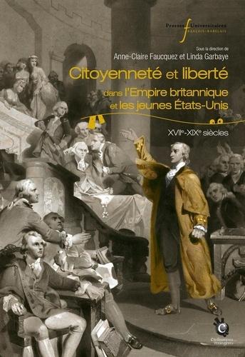 Anne-Claire Faucquez et Linda Garbaye - Citoyenneté et liberté dans l'Empire britannique et les jeunes Etats-Unis - XVIIe-XIXe siècles.
