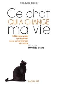 Anne-Claire Gagnon - Ce chat qui a changé ma vie.