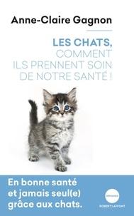 Anne-Claire Gagnon - Les chats, comment ils prennent soin de notre santé !.