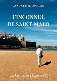 Anne-Claire Gouache - Le choix des larmes Tome 2 : L'inconnue de Saint-Malo.