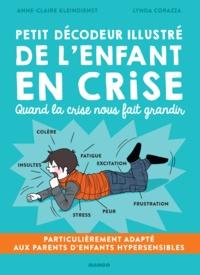 Anne-Claire Kleindienst et Lynda Corazza - Petit décodeur illustré de l'enfant en crise - Quand la crise nous fait grandir.