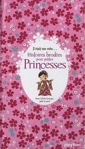 Anne-Claire Lévêque - Il était une robe... Histoires brodées pour petites Princesses.