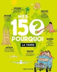 Anne-Claire Lévêque et Stéphane Nicolet - Mes 150 pourquoi - La Terre.