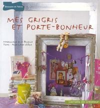 Anne-Claire Lévêque et  Mademoiselle de la brindille - Mes grigris et porte-bonheur.