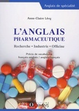 Anne-Claire Lévy - L'anglais pharmaceutique - Recherche, industrie, officine.