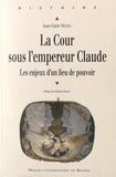 Anne-Claire Michel - La cour sous l'empereur Claude - Les enjeux d'un lieu de pouvoir.