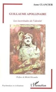 Anne Clancier - Guillaume Apollinaire: les incertitudes de l'identité.