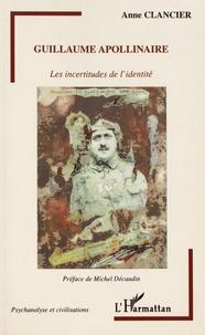 Anne Clancier - Guillaume Apollinaire - Les incertitudes de l'identité.