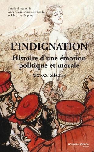 L'indignation. Histoire d'une émotion ( XIXe-XXe siècles )