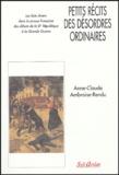 Anne-Claude Ambroise-Rendu - Petits récits des désordres ordinaires - Les faits divers dans la presse française des débuts de la IIIe République à la Grande Guerre.