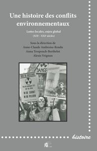 Anne-Claude Ambroise-Rendu et Anna Trespeuch-Berthelot - Une histoire des conflits environnementaux - Luttes locales, enjeu global (XIXe-XXIe siècles).