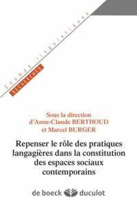 Anne-Claude Berthoud et Marcel Burger - Repenser le rôle des pratiques langagières dans la constitution des espaces sociaux contemporains.