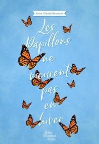 Anne-Claude Brumont - Les papillons ne meurent pas en hiver.