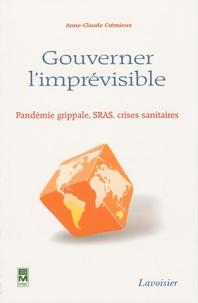 Anne-Claude Crémieux - Gouverner l'imprévisible - Pandémie grippale, SRAS, crises sanitaires.