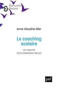 Anne-Claudine Oller - Le coaching scolaire - Un marché de la réalisation de soi.