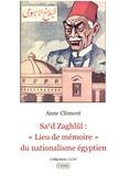 """Anne Clément - Sa'd Zaghlûl: """"""""Lieu de mémoire"""""""" du nationalisme égyptien."""