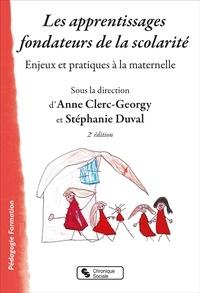 Anne Clerc-Georgy et Stéphanie Duval - Les apprentissages fondateurs de la scolarité - Enjeux et pratiques à la maternelle.