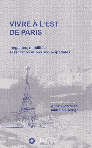 Vivre à l'Est de Paris. Inégalités, mobilités et recompositions socio-spatiales