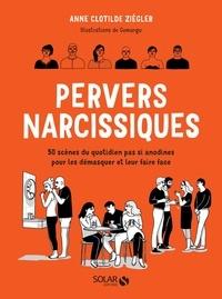 Google books téléchargement complet Pervers narcissiques  - 50 scènes du quotidien pas si anodines pour les démasquer et leur faire face en francais par Anne Clotilde Ziégler 9782263171031 CHM PDB