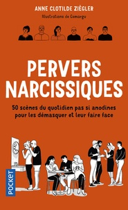 Anne Clotilde Ziégler - Pervers narcissiques - 50 scènes du quotidien pas si anodines pour les démasquer et leur faire face.