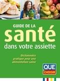 Anne Cogos et René Gentils - Guide de la santé dans votre assiette - Dictionnaire pratique pour une alimentation saine.