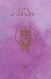 Anne Comnène - Alexiade - Règne de l'empereur Alexis Ier Comnène (1081-1118).