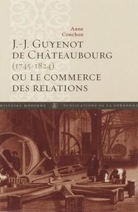 Anne Conchon - Guyenot de Châteaubourg (1745-1824) ou le commerce des relations.