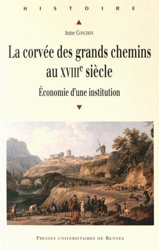 Anne Conchon - La corvée des grands chemins au XVIIIe siècle - Economie d'une institution.