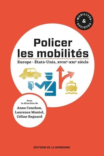Anne Conchon et Laurence Montel - Policer les mobilités - Europe - Etats-Unis, XVIIIe-XXIe siècle.