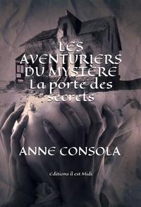 Anne CONSOLA - Les aventuriers du mystère - La porte des secrets.