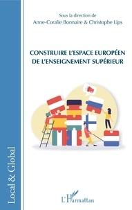 Anne-Coralie Bonnaire et Christophe Lips - Construire l'espace européen de l'enseignement supérieur.
