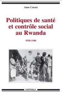 Anne Cornet - Politiques de santé et contrôle social au Rwanda (1920-1940).