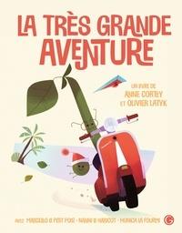 Anne Cortey et Olivier Latyk - La très grande aventure.