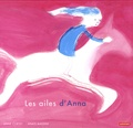 Anne Cortey et Anaïs Massini - Les ailes d'Anna.