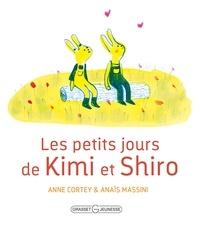 Anne Cortey et Anaïs Massini - Les petits jours de Kimi et Shiro.
