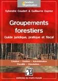 Anne Coudert et Guillaume Duprez - Groupements forestiers - Guide juridique, pratique et fiscal.