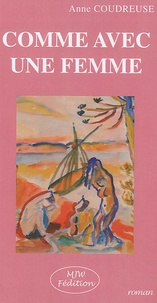 Anne Coudreuse - Comme avec une femme.
