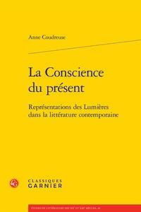 Anne Coudreuse - La conscience du présent - Représentations des Lumières dans la littérature contemporaine.