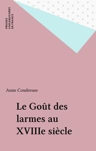 Anne Coudreuse - Le goût des larmes au XVIIIe siècle.