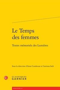Anne Coudreuse et Catriona Seth - Le Temps des femmes - Textes mémoriels des Lumières.