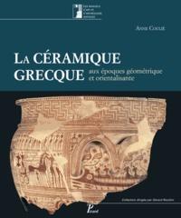 Anne Coulié - La céramique grecque aux époques géométrique et orientalisante (XIe-VIe siècle avant J-C) - Volume 1.
