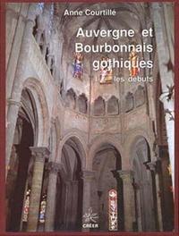 Anne Courtillé - Auvergne et Bourbonnais gothiques - Tome 1, Les débuts.