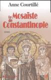 Anne Courtillé - Le Mosaïste de Constantinople.